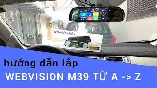 """Hướng dẫn lắp đặt chi tiết camera hành trình gương WEBVISION M39 """" nhanh - gọn - đẹp """""""