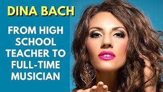 From High School Teacher to Full-Time Musician | Dina Bach Interview