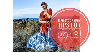 5 photography tips for travel addicts 2018! (actionable)