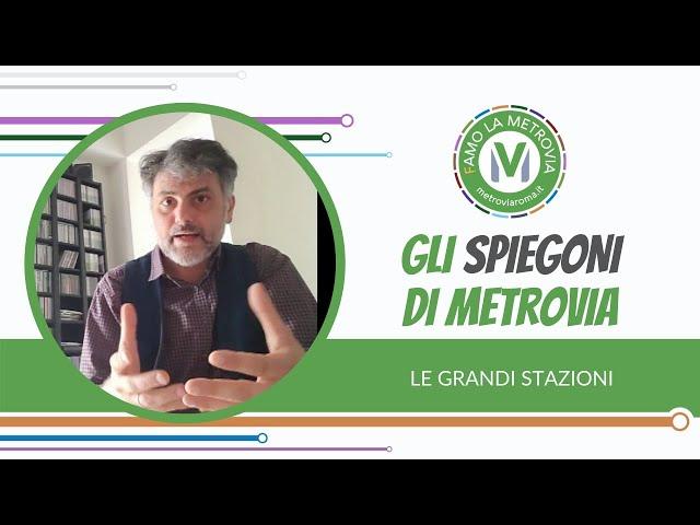 01  LE GRANDI STAZIONI - Gli Spiegoni di Metrovia