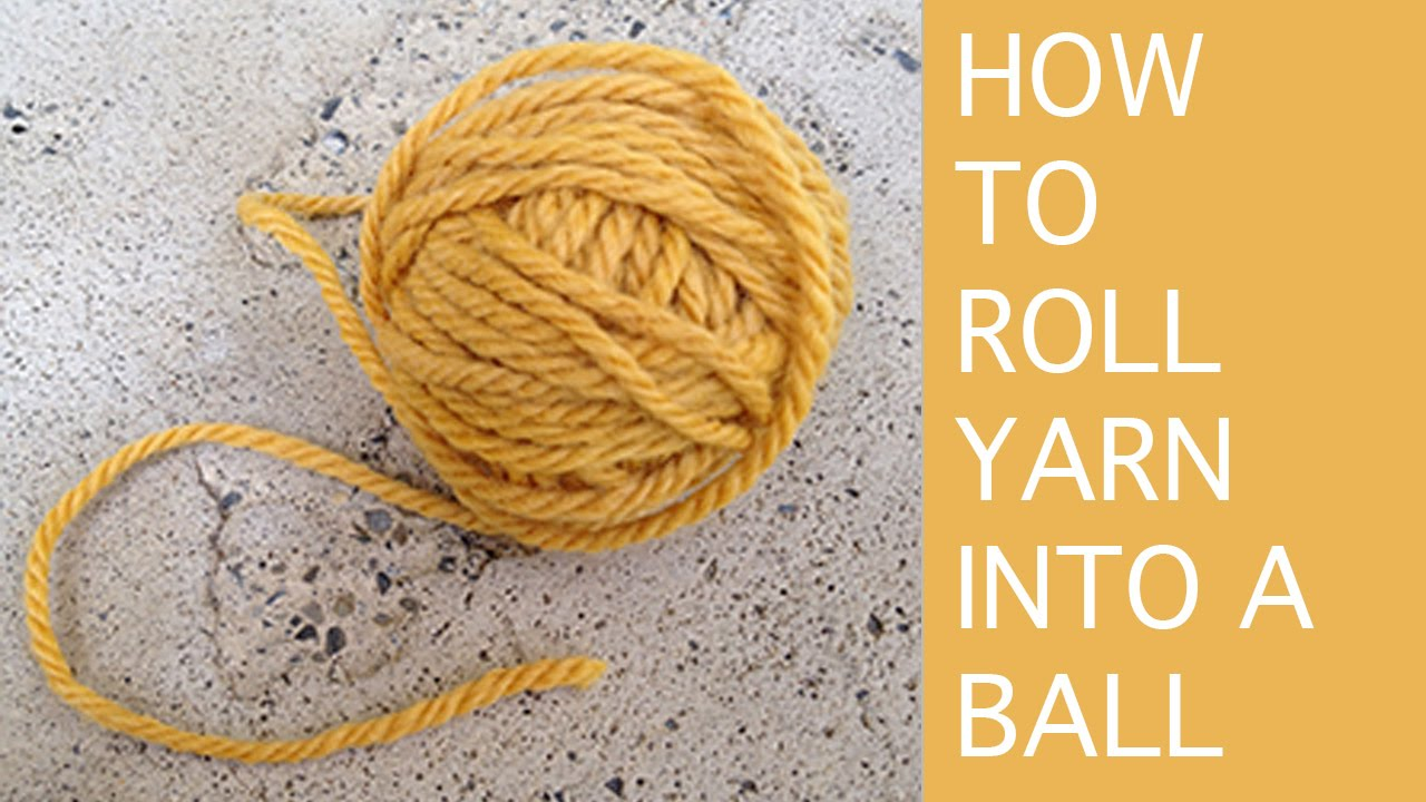 How To Roll Yarn Into A Ball Youtube