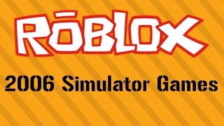 Roblox - 2006 Simulator Games