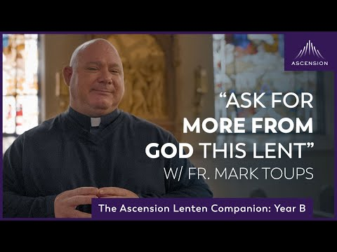 """Ask for More from God This Lent"" 