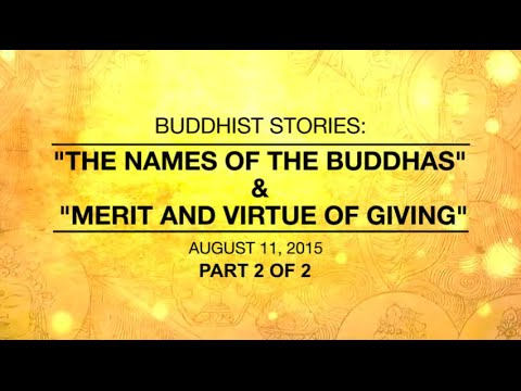 BUDDHIST STORIES:THE NAMES OF THE BUDDHAS & MERIT AND VIRTUE OF GIVING -PART2/2 - Aug 11 ,2015