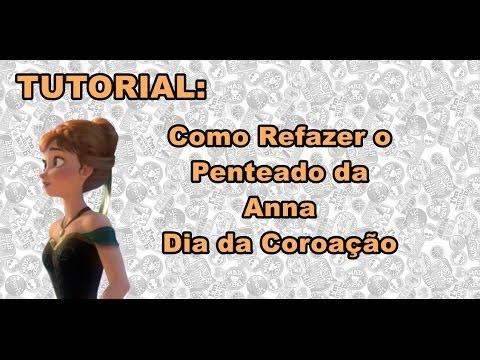 TUTORIAL: Como Fazer o Penteado da Anna (Frozen) Dia da Coroação