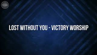 Lost Without You - Victory Worship (Lyrics)