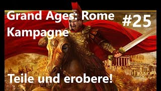 Grand Ages: Rome Kampagne #25 Teile und erobere! [Deutsch/HD/Gameplay]