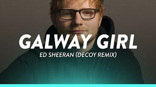 Ed Sheeran - Galway Girl (Lyrics / Lyric Video) (Decoy! Remix)