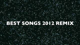 BEST SONGS OF 2012 REMIX