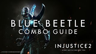 Injustice 2 - Blue Beetle - Combo Guide