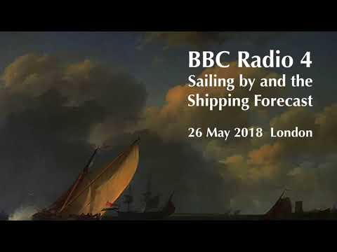 Sailing by and the Shipping Forecast on 26 May 2018