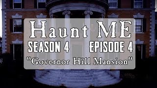 Governor Hill Mansion - Haunt ME  - S4:E4