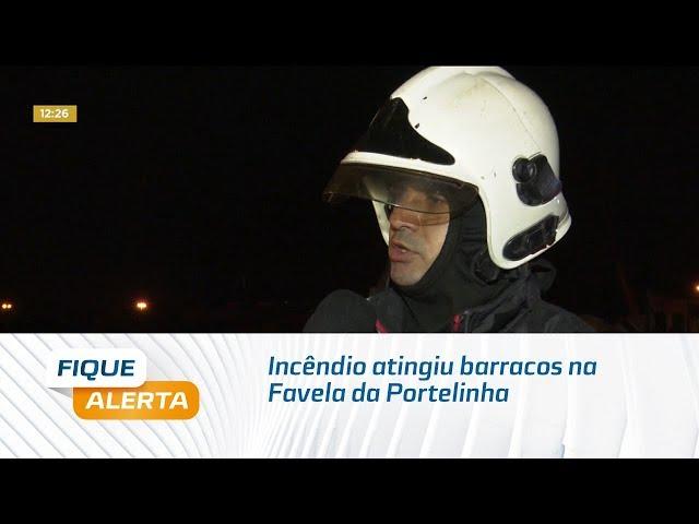 Incêndio atingiu barracos na Favela da Portelinha