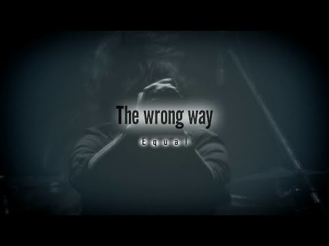Equal -The wrong way [Official]