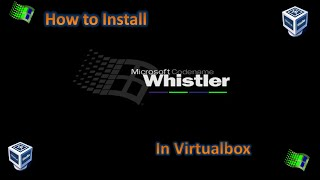 How to Install Windows Whistler Build 2419 in Virtualbox