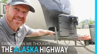 RVING THE ALASKA HIGHWAY (EASIER THAN WE THOUGHT)