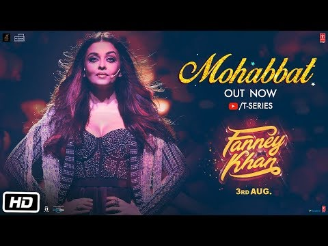 Mohabbat Video Song | FANNEY KHAN | Aishwarya Rai Bachchan |