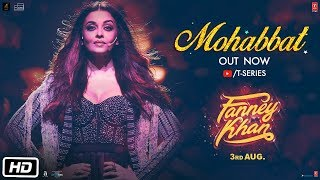 Mohabbat (Video Song) | Fanney Khan (2018)