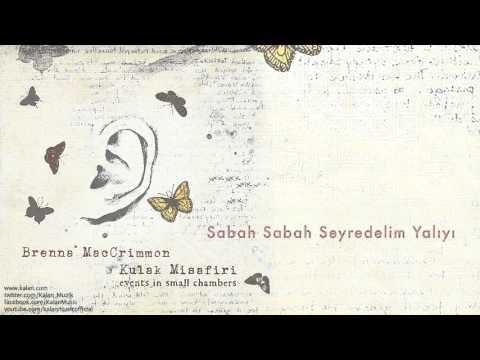 Brenna MacCrimmon - Sabah Sabah Seyredelim Yalıyı - [Kulak Misafiri © 2013 Kalan Müzik ]