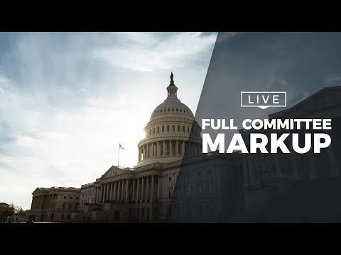 6.13.2018 Full Committee Markup 10:15 AM