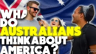 WHAT do AUSTRALIANS  think about AMERICA?