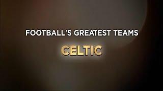 Football's Greatest Club Teams ● Celtic F.C.