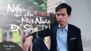 Nếu Chỉ Còn Một Ngày Để Sống - Cover Nguyễn Tuyến