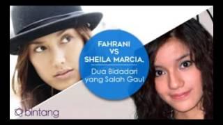 Fahrani vs Sheila Marcia, Dua Bidadari yang 'Salah Gaul'