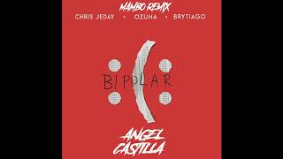Chris Jeday, Ozuna, Brytiago - Bipolar [Mambo Remix Angel Castilla]