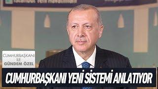 Cumhurbaşkanı yeni sistemi anlatıyor - Cumhurbaşkanı İle Gündem Özel