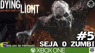 DYING LIGHT - SEJA O ZUMBI #5 GOSMA ZUMBÍSTICA (Português-BR) XBOX ONE 1080P