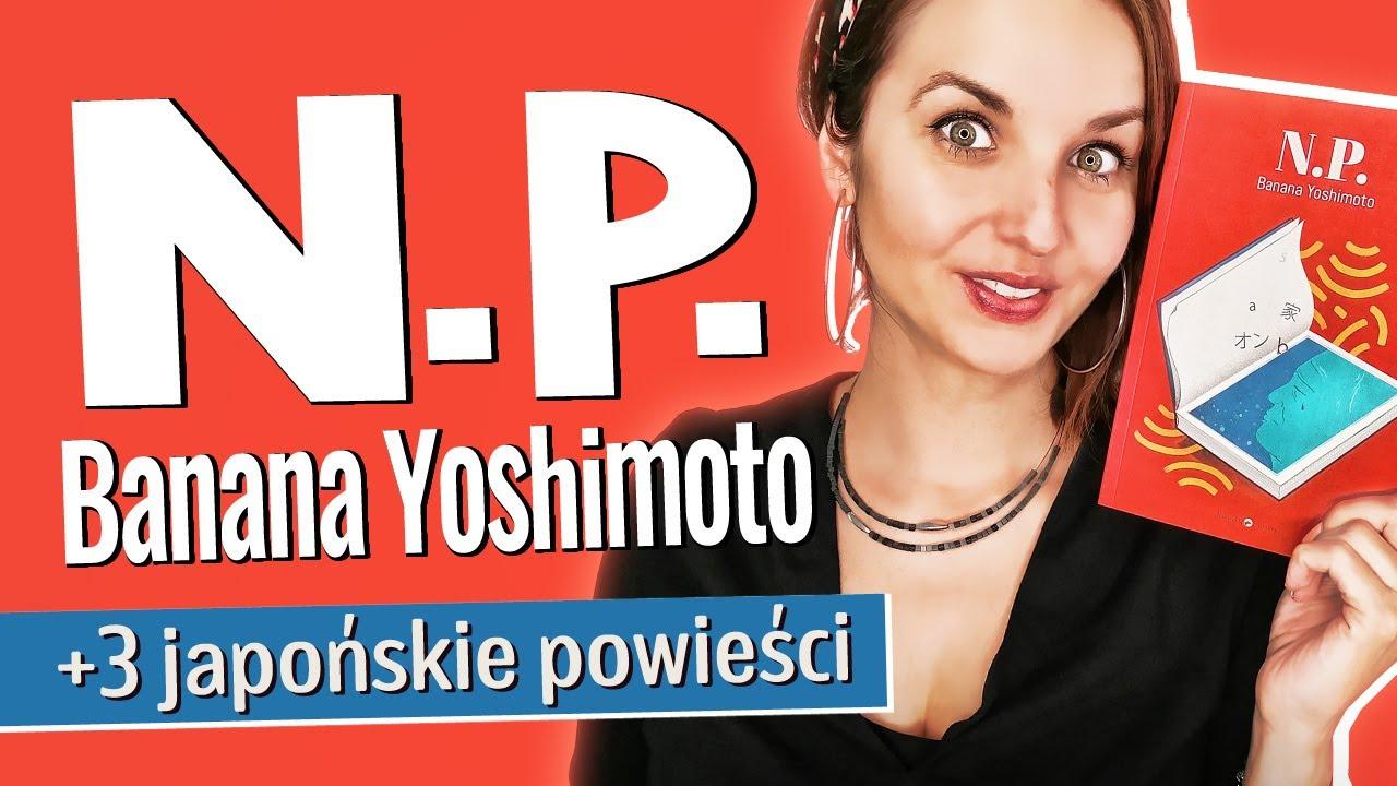 """N.P."" Banana Yoshimoto | KONKURS | KSIĄŻKA O KSIĄŻKACH!"