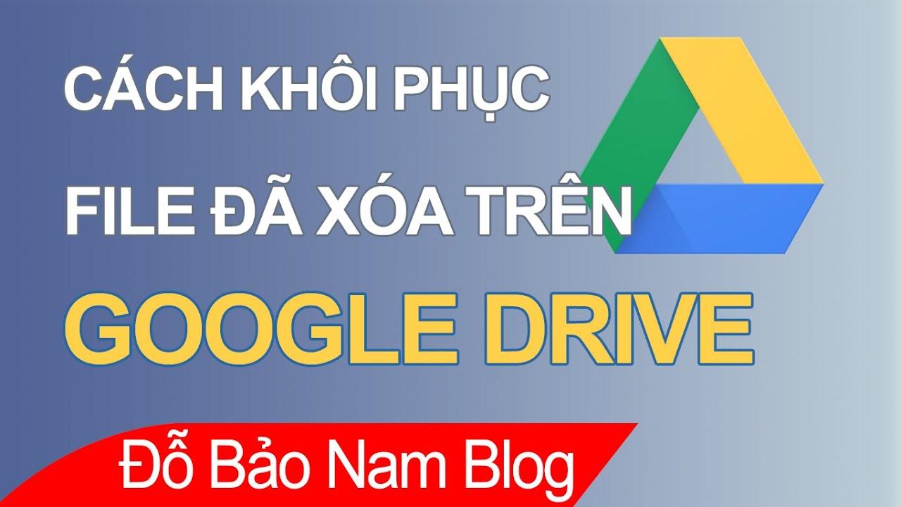 Cách khôi phục dữ liệu đã xóa trên Google Drive thành công 100%