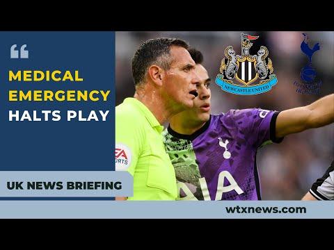 Newcastle v Tottenham Hotspur halted for 20 minutes after medical emergency - UK NEWS BRIEFING