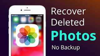 How to Recover Deleted Photos from iPhone Without Backups