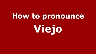 How to pronounce Viejo (Spanish/Argentina) - PronounceNames.com