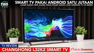 Smart TV satu jutaan sudah AndroidTV OS nih! Changhong L32K2 Smart TV Review Indonesia