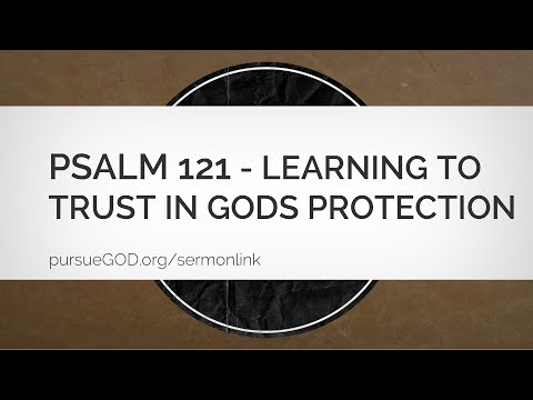 Psalm 121 - Learning to Trust in God's Protection (Sermon)