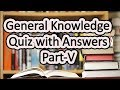 General Knowledge Quiz with Answers Part-V