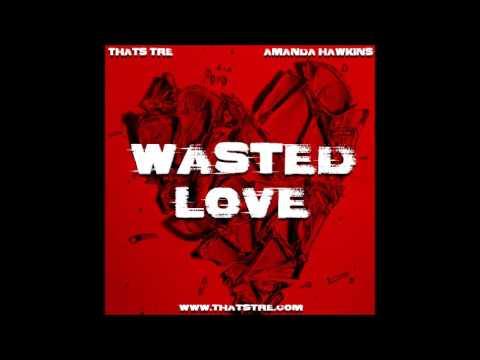 Thats TRE - Wasted Love Feat  Amanda Hawkins