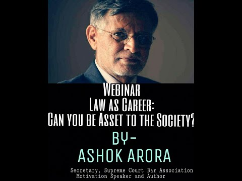 Webinar: Law as a Career: Can you be an asset to the society? By: Ashok Arora