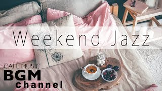 Weekend Jazz Music - Relaxing Cafe Music - Jazz & Bossa Nova Music