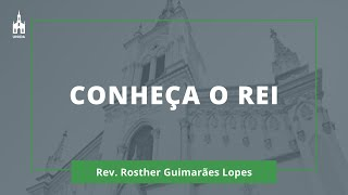 Conheça O Rei - Rev. Rosther Guimarães Lopes - Culto Matutino - 02/08/2020