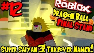 SUPER SAIYAN 3! TAKEOVER NAMEK! | Roblox: Dragon Ball Final Stand - Episode 12
