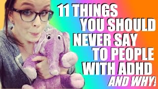 11 Things You Should Never Say to People with ADHD and Why! (VEDA day 23)