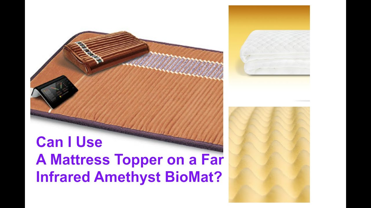 Can I Use Matress Topper With Far Infrared Amethyst Biomat