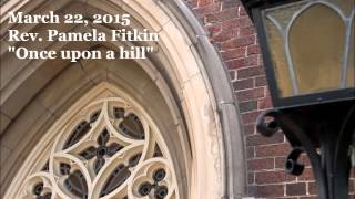 March 22, 2105 - Once upon a hill - Rev. Pamela Fitkin