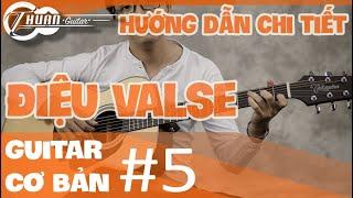 Bài 5: ĐIỆU VALSE NHỊP 3/4 VÀ ỨNG DỤNG ĐỆM HÁT | Giáo trình Guitar cơ bản | Thuận Guitar