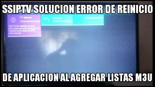 METODO SSIPTV SOLUCION ERROR DE REINICIO DE APK POR AGREGAR LISTAS M3U SMART TV SAMSUNG 2017