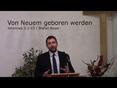 Stefan Beyer - Johannes 3:1-13 - Von Neuem geboren werden